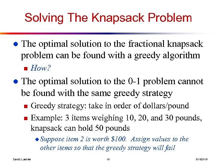 Solving The Knapsack Problem l The optimal solution to the fractional knapsack problem can
