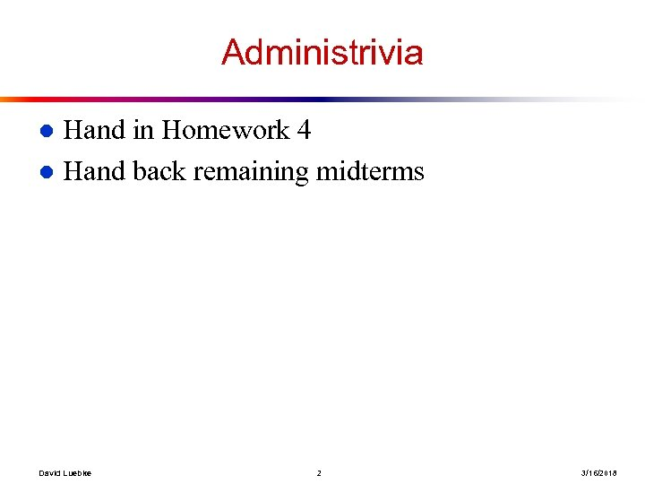 Administrivia Hand in Homework 4 l Hand back remaining midterms l David Luebke 2