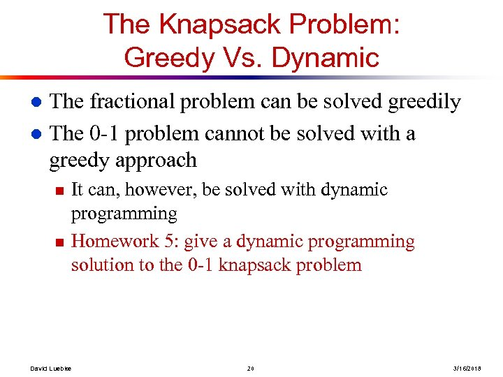 The Knapsack Problem: Greedy Vs. Dynamic The fractional problem can be solved greedily l