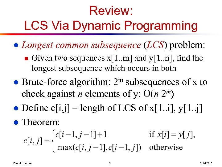 Review: LCS Via Dynamic Programming l Longest common subsequence (LCS) problem: n Given two