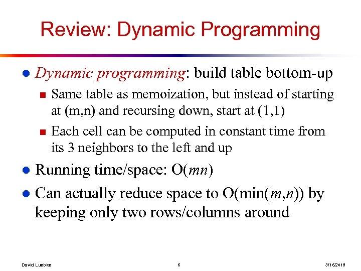 Review: Dynamic Programming l Dynamic programming: build table bottom-up n n Same table as