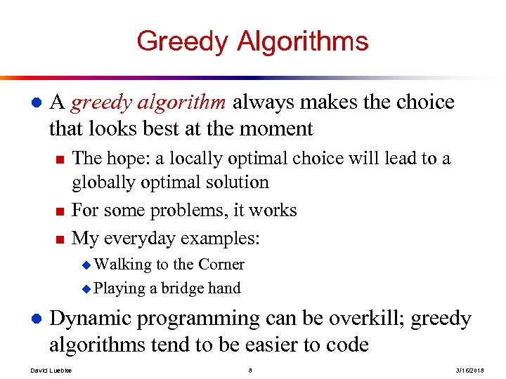 Greedy Algorithms l A greedy algorithm always makes the choice that looks best at