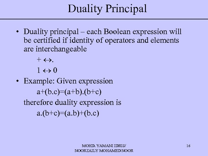 Duality Principal • Duality principal – each Boolean expression will be certified if identity