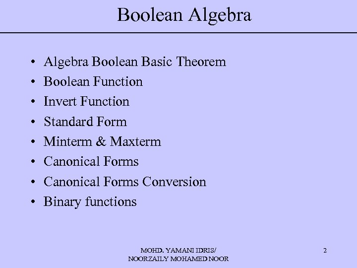 Boolean Algebra • • Algebra Boolean Basic Theorem Boolean Function Invert Function Standard Form
