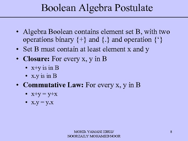 Boolean Algebra Postulate • Algebra Boolean contains element set B, with two operations binary