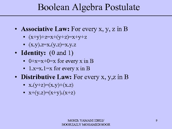 Boolean Algebra Postulate • Associative Law: For every x, y, z in B •