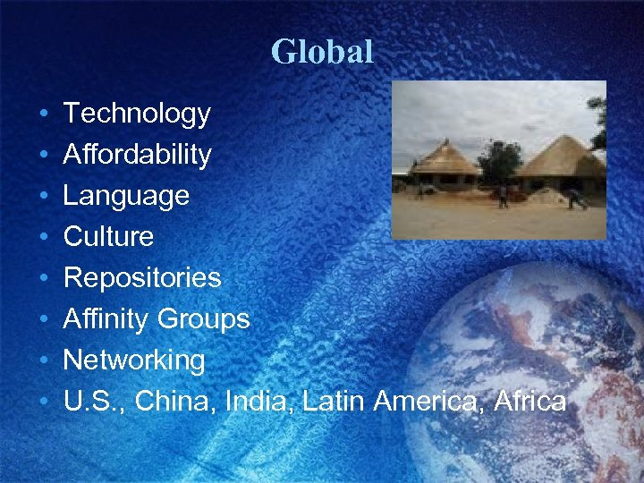 Global • • Technology Affordability Language Culture Repositories Affinity Groups Networking U. S. ,