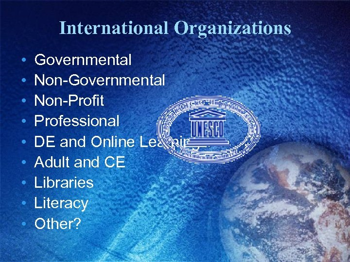 International Organizations • • • Governmental Non-Profit Professional DE and Online Learning Adult and