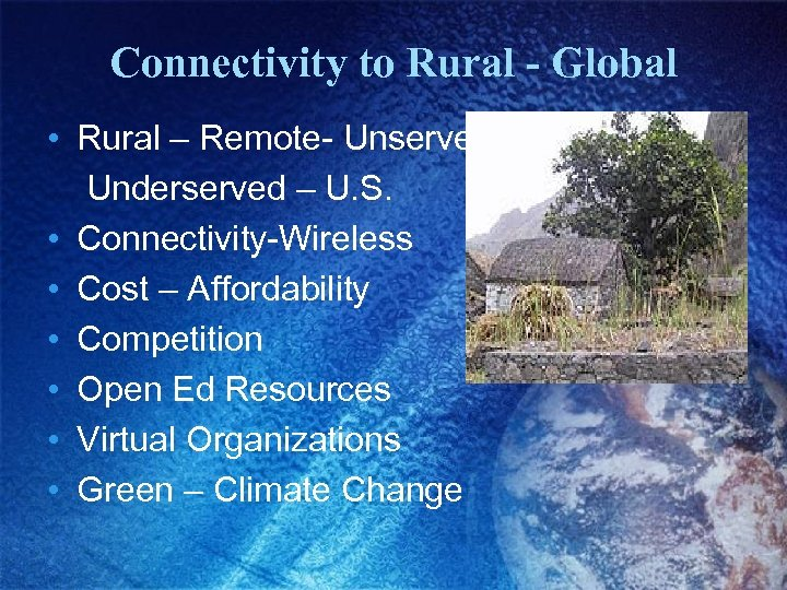Connectivity to Rural - Global • Rural – Remote- Unserved Underserved – U. S.