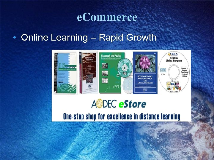 e. Commerce • Online Learning – Rapid Growth