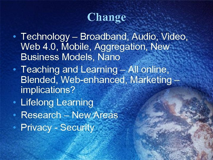 Change • Technology – Broadband, Audio, Video, Web 4. 0, Mobile, Aggregation, New Business