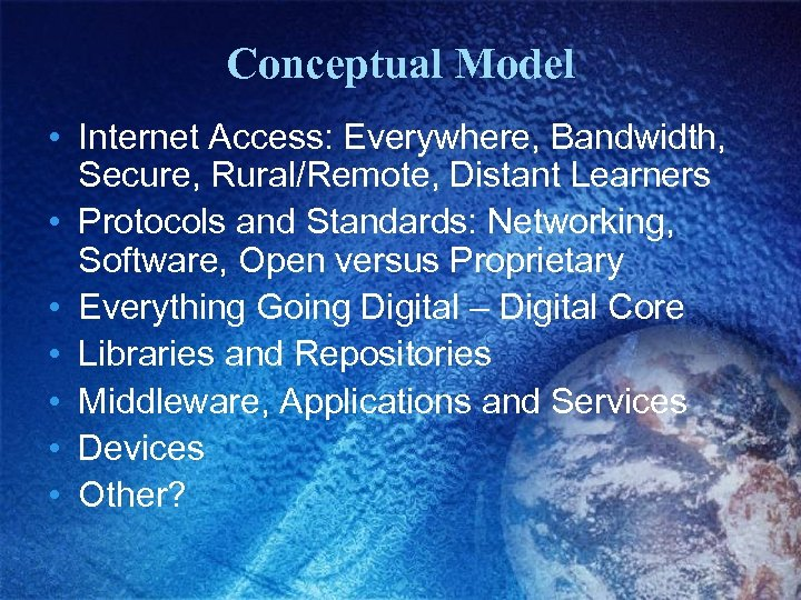 Conceptual Model • Internet Access: Everywhere, Bandwidth, Secure, Rural/Remote, Distant Learners • Protocols and