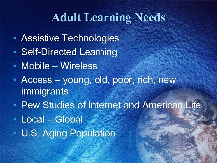 Adult Learning Needs • • Assistive Technologies Self-Directed Learning Mobile – Wireless Access –