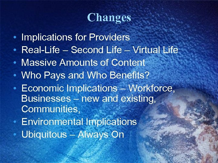 Changes • • • Implications for Providers Real-Life – Second Life – Virtual Life