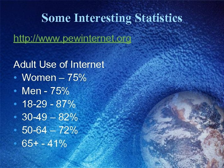 Some Interesting Statistics http: //www. pewinternet. org Adult Use of Internet • Women –