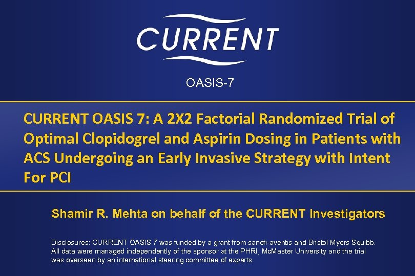 OASIS-7 CURRENT OASIS 7: A 2 X 2 Factorial Randomized Trial of Optimal Clopidogrel