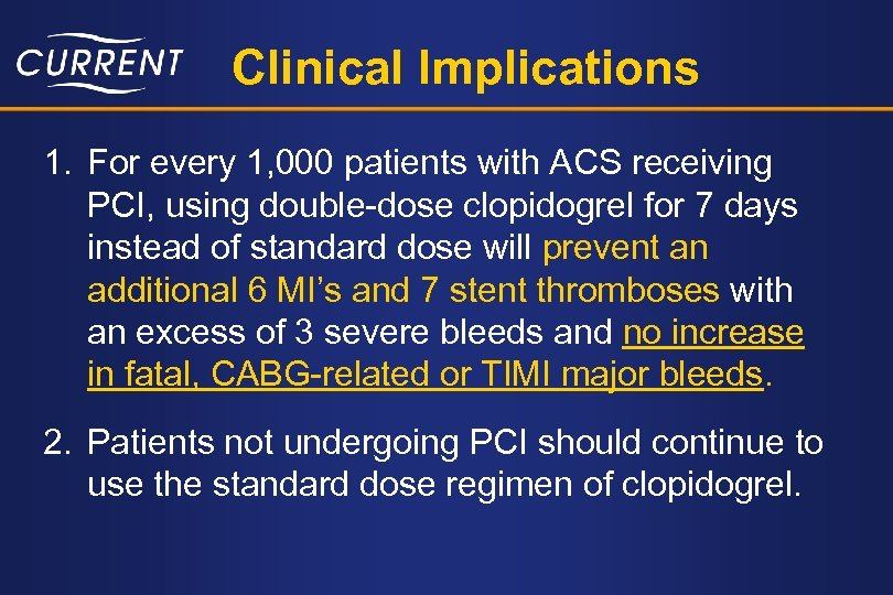 Clinical Implications 1. For every 1, 000 patients with ACS receiving PCI, using double-dose