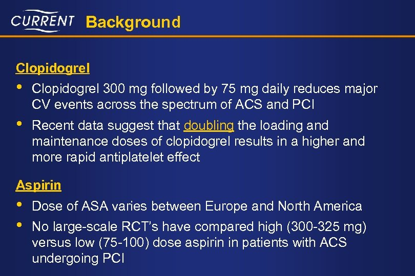 Background Clopidogrel • Clopidogrel 300 mg followed by 75 mg daily reduces major CV