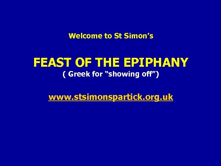"Welcome to St Simon's FEAST OF THE EPIPHANY ( Greek for ""showing off"") www."