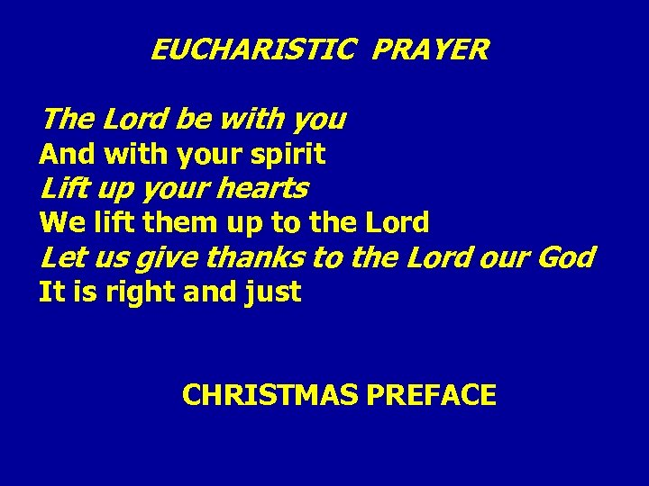 EUCHARISTIC PRAYER The Lord be with you And with your spirit Lift up your