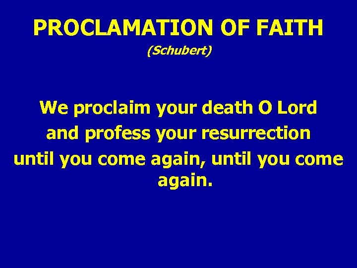 PROCLAMATION OF FAITH (Schubert) We proclaim your death O Lord and profess your resurrection