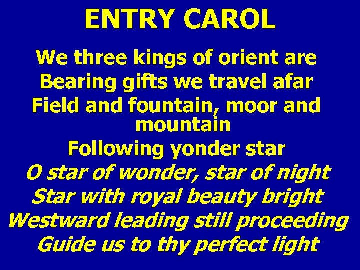 ENTRY CAROL We three kings of orient are Bearing gifts we travel afar Field