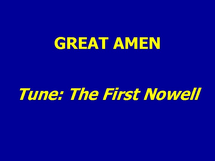 GREAT AMEN Tune: The First Nowell