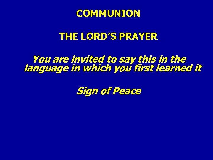 COMMUNION THE LORD'S PRAYER You are invited to say this in the language in
