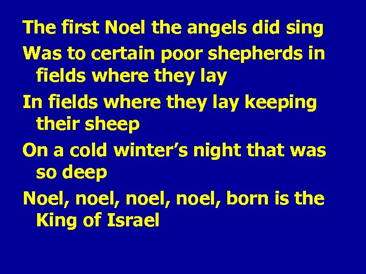 The first Noel the angels did sing Was to certain poor shepherds in fields