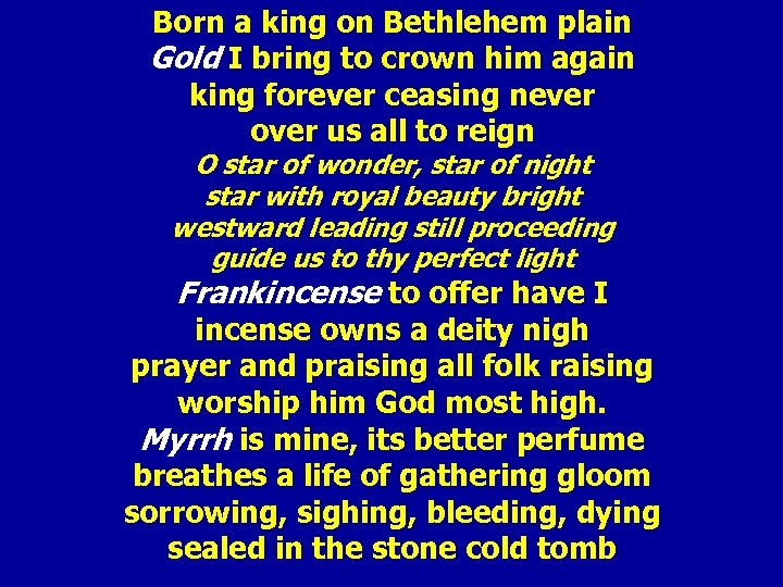 Born a king on Bethlehem plain Gold I bring to crown him again king