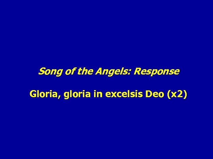 Song of the Angels: Response Gloria, gloria in excelsis Deo (x 2)