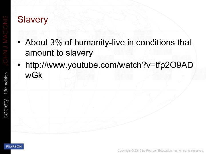 Slavery • About 3% of humanity-live in conditions that amount to slavery • http: