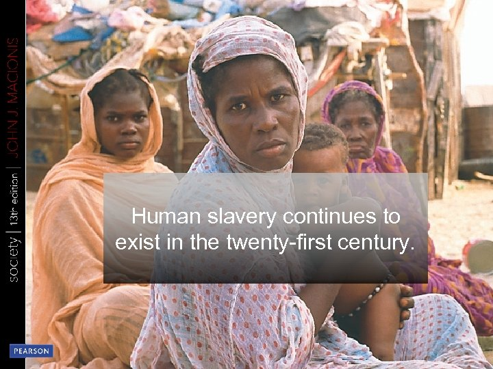 Human slavery continues to exist in the twenty-first century.