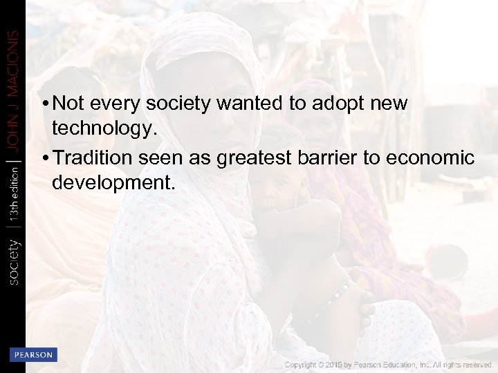 • Not every society wanted to adopt new technology. • Tradition seen as