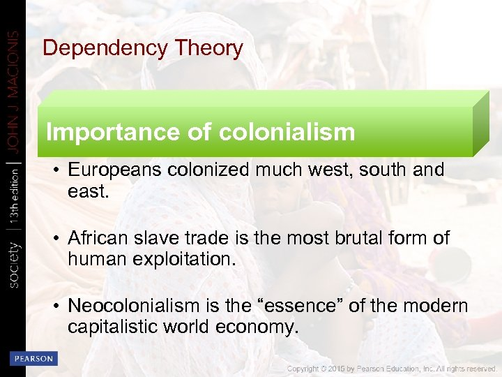 Dependency Theory Importance of colonialism • Europeans colonized much west, south and east. •