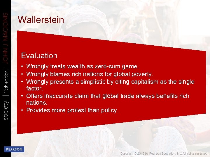 Wallerstein Evaluation • Wrongly treats wealth as zero-sum game. • Wrongly blames rich nations