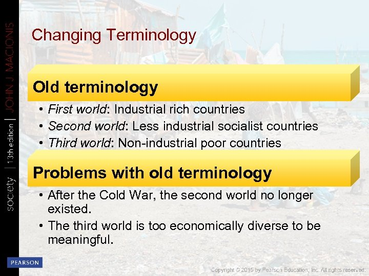 Changing Terminology Old terminology • First world: Industrial rich countries • Second world: Less