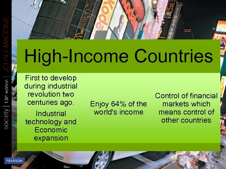High-Income Countries First to develop during industrial revolution two centuries ago. Industrial technology and