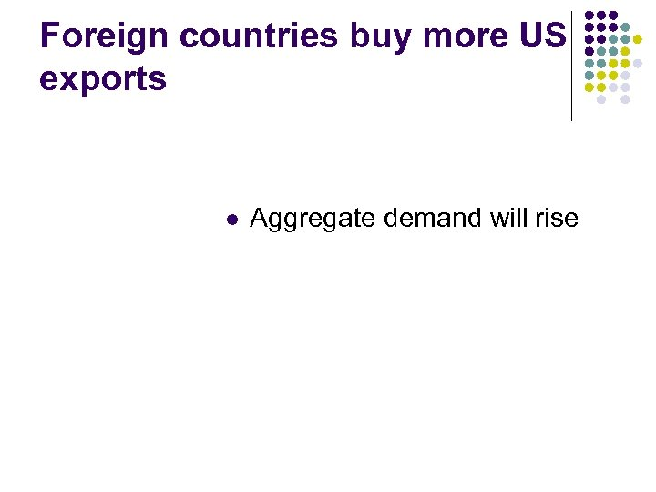 Foreign countries buy more US exports l Aggregate demand will rise