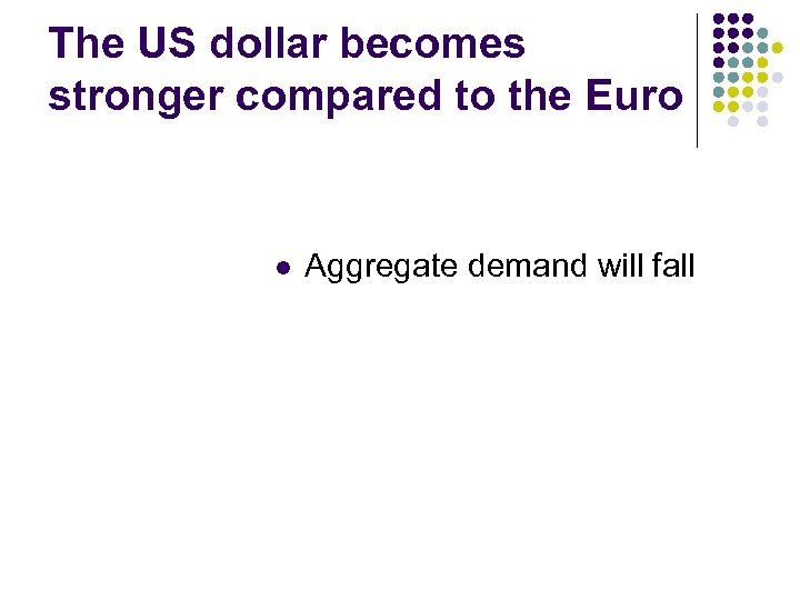 The US dollar becomes stronger compared to the Euro l Aggregate demand will fall