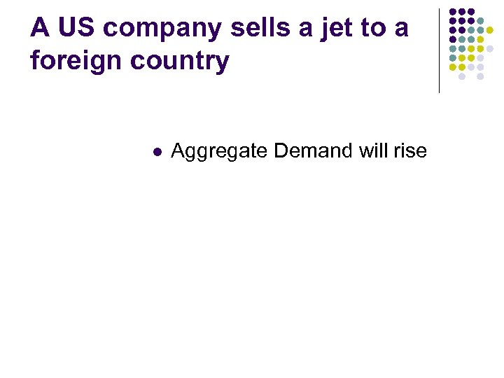 A US company sells a jet to a foreign country l Aggregate Demand will