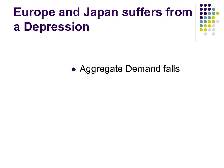 Europe and Japan suffers from a Depression l Aggregate Demand falls