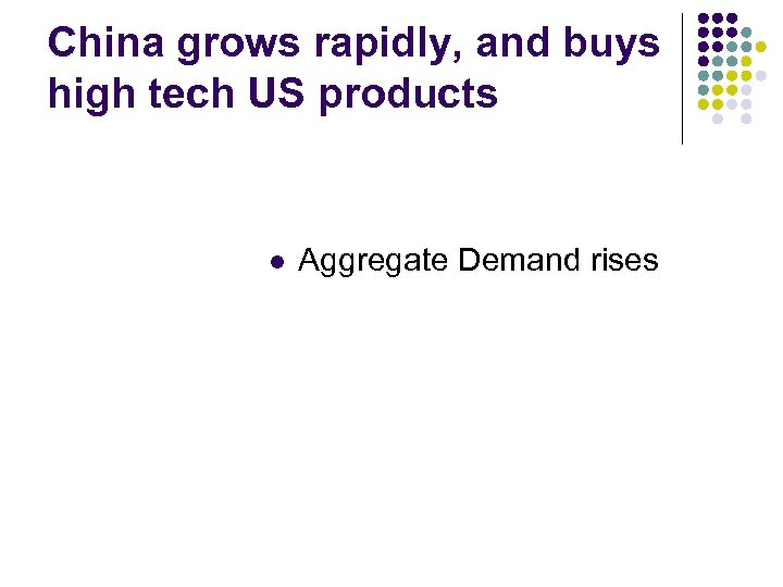 China grows rapidly, and buys high tech US products l Aggregate Demand rises