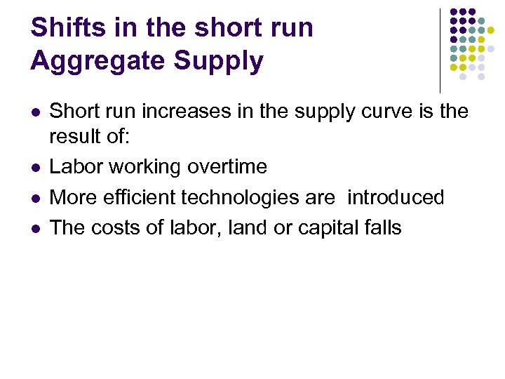 Shifts in the short run Aggregate Supply l l Short run increases in the
