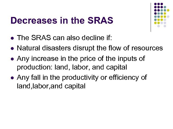 Decreases in the SRAS l l The SRAS can also decline if: Natural disasters