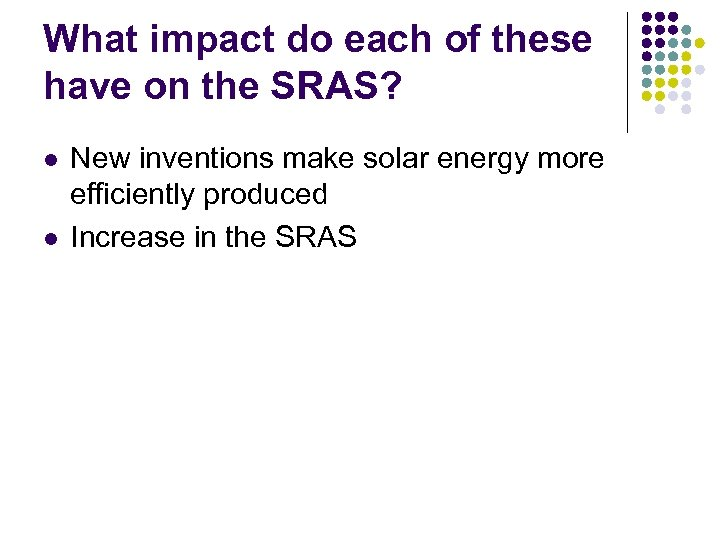 What impact do each of these have on the SRAS? l l New inventions