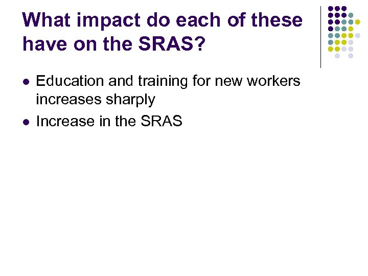What impact do each of these have on the SRAS? l l Education and