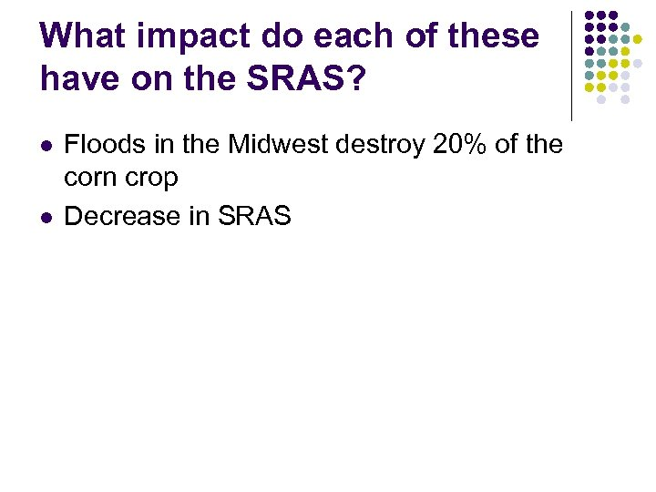 What impact do each of these have on the SRAS? l l Floods in