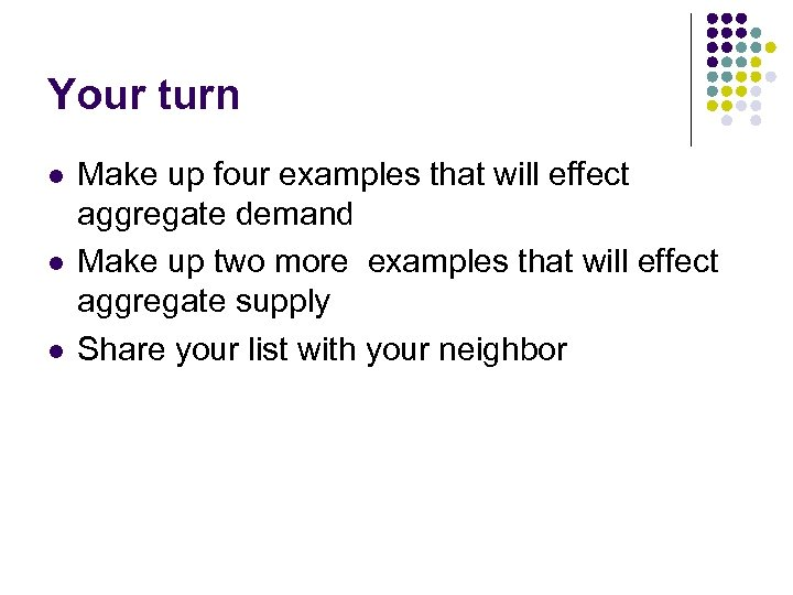Your turn l l l Make up four examples that will effect aggregate demand