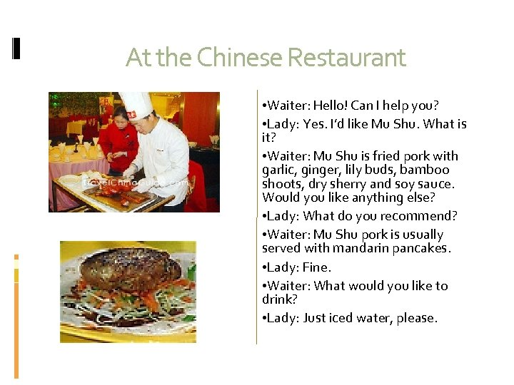 At the Chinese Restaurant • Waiter: Hello! Can I help you? • Lady: Yes.
